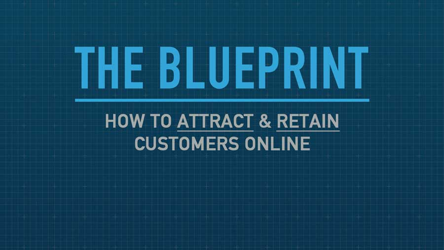 "An Introduction To ""The Blueprint – How to Attract & Retain Customers Online"""